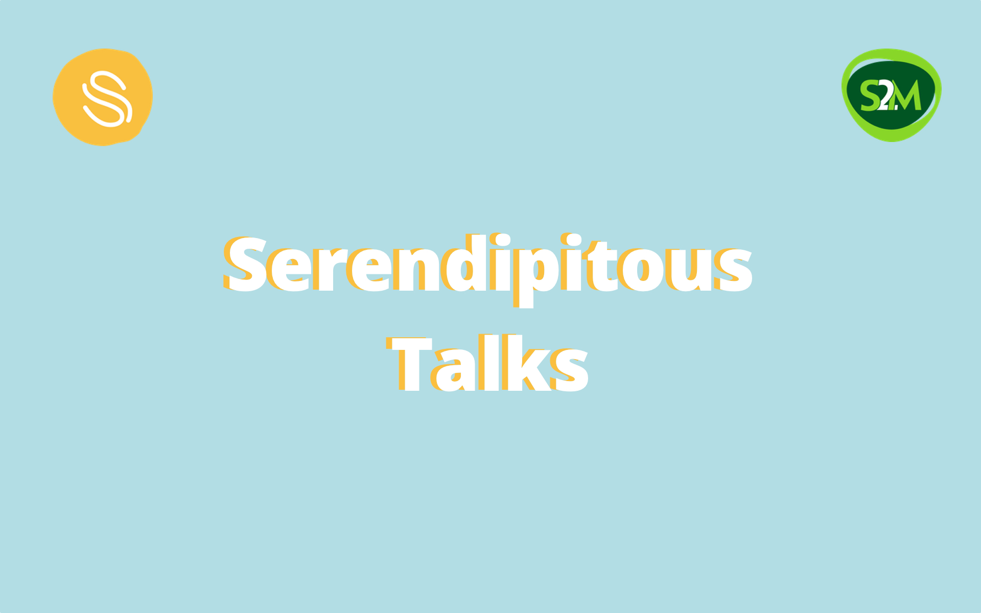 S2M Presents Serendipitous Talks
